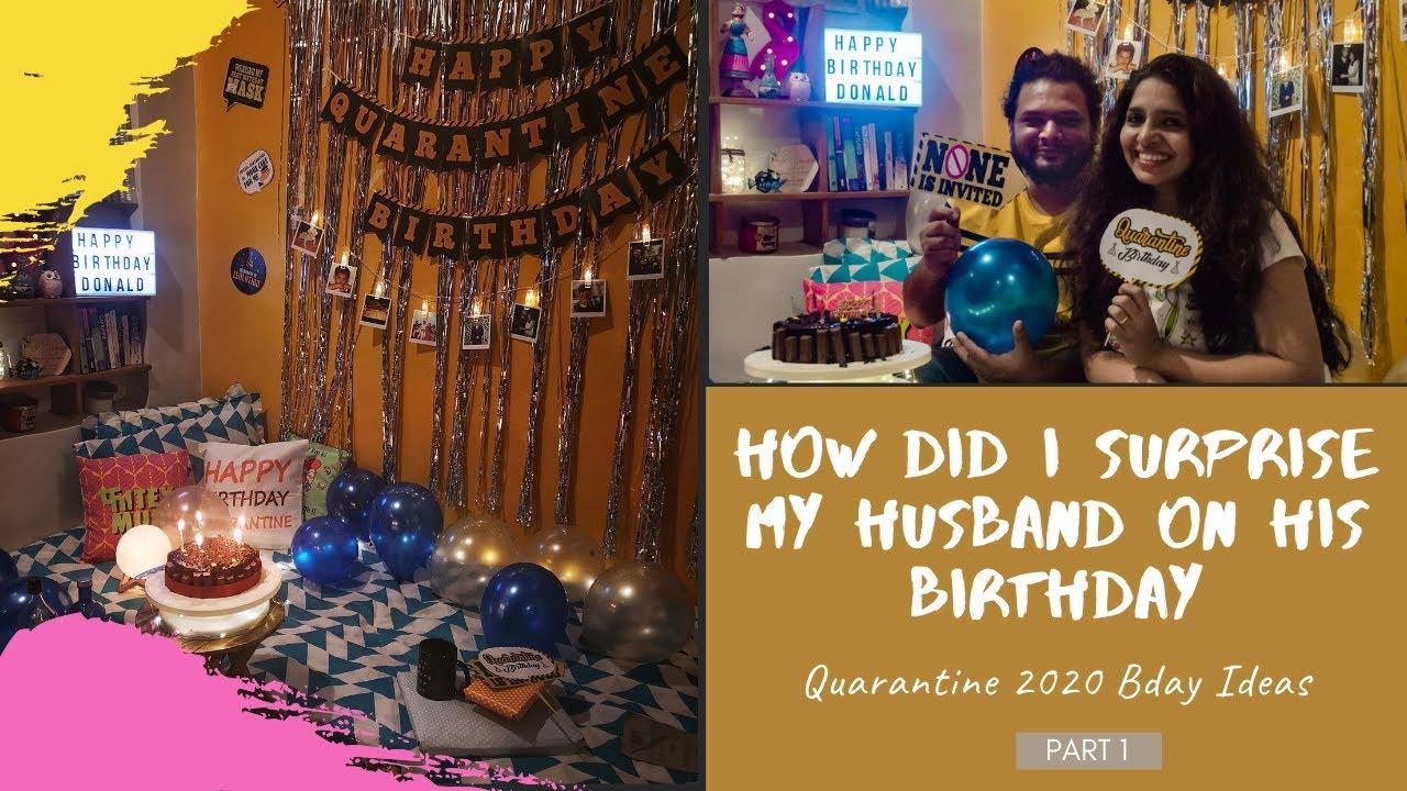 How I Surprised My Husband On His Birthday I Quarantine 2020 Bday Ideas I Part 1 Quarantinebirthday Youtube