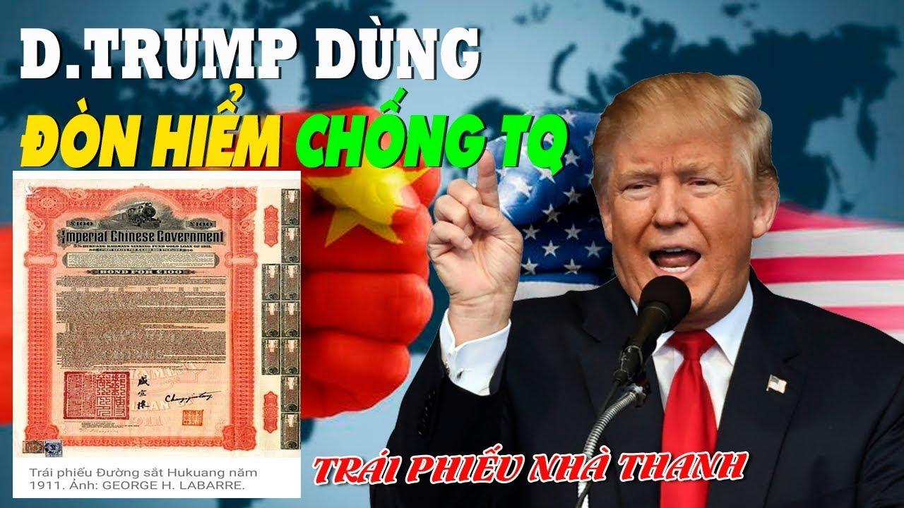 """Tổng thống Trump tính dùng """"đòn hiểm - Trái phiếu thời nhà Thanh"""" chống lại Trung Quốc!"""