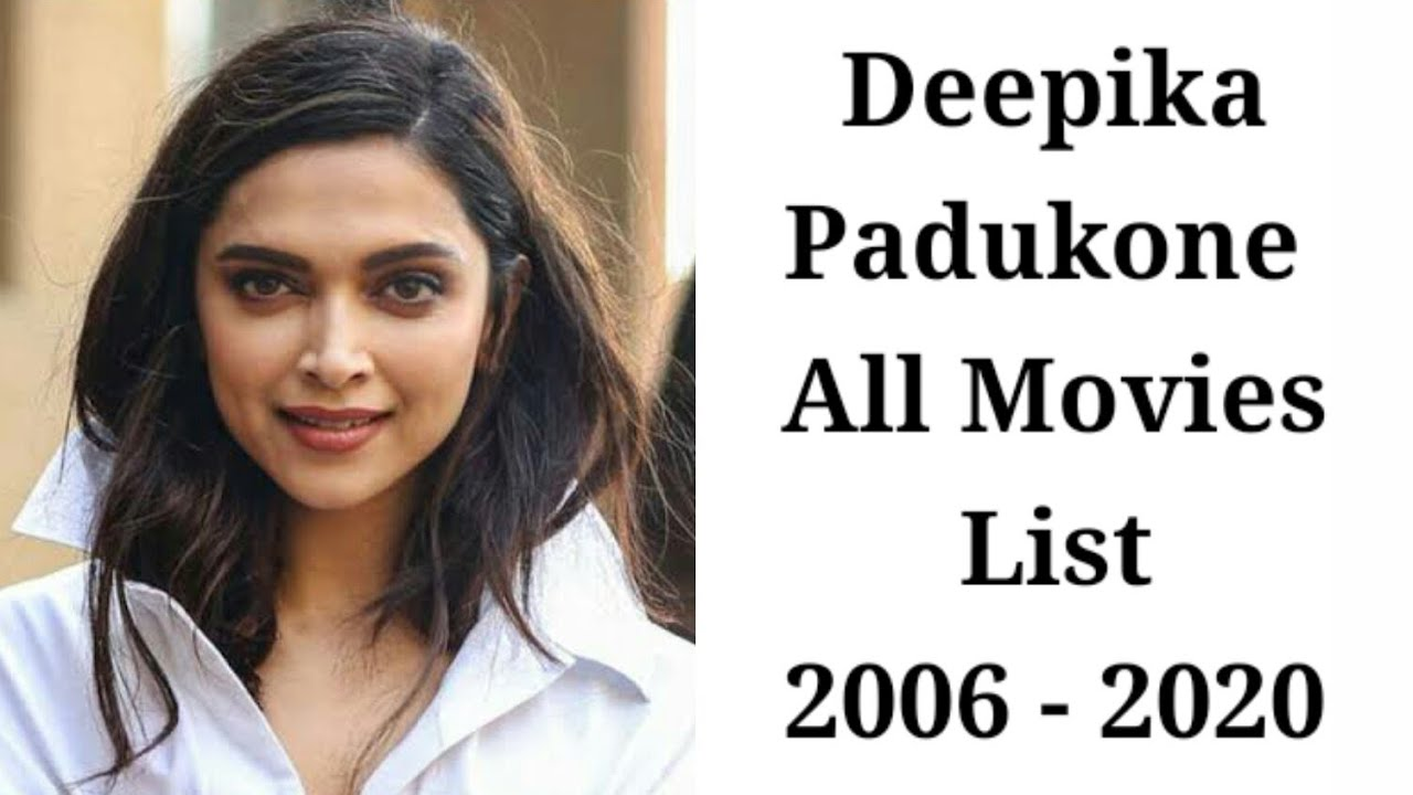 Deepika Padukone All Movies List 2006 To 2020 | Deepika ...