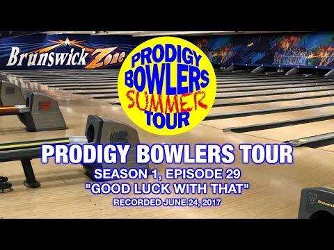 PRODIGY BOWLERS TOUR -- 6-24-2017 'GOOD LUCK WITH THAT'