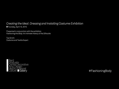 Tae Smith – Creating the Ideal: Dressing and Installing Costume Exhibitions