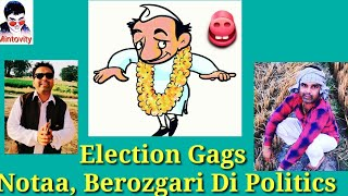 Election Gags || Episode 2 || Political Humour || Nota,Berozgari Di Politics || Minto