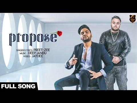 Propose (Full Song) | Preet Zee ft Deep Jandu | New punjabi songs 2017 | latest punjabi songs 2017