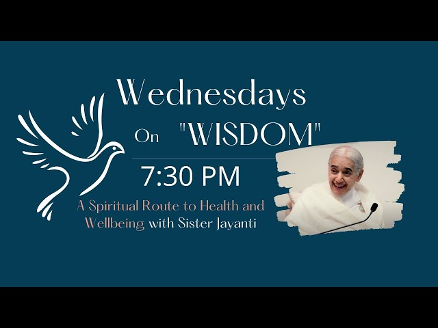 Wednesdays Wisdom: A Spiritual Route to Health and Wellbeing with Sr. Jayanti