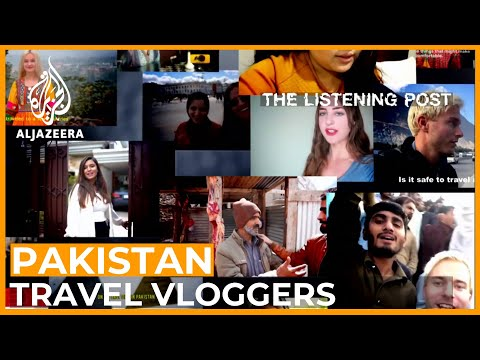 Pakistan's New Look: Foreign vloggers rebranding the country | The Listening Post (Feature)