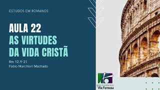 EBD - ROMANOS- Aula 22 - As Virtudes da  Vida Cristã - Rm 12.9-21 - 15-11-2020