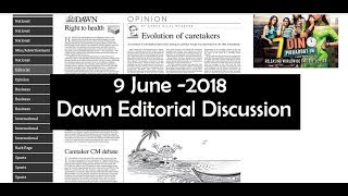 9 June 2018 - Dawn Editorial News Paper Discussion - [CSS/PCS/PMS] Current affairs