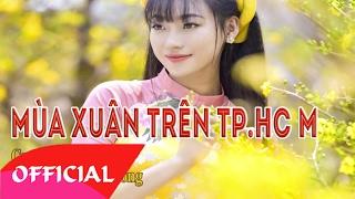 Video Mùa Xuân Trên Thành Phố Hồ Chí Minh - Ngọc Ánh | Nhạc Cách Mạng 2017 | MV Audio download MP3, 3GP, MP4, WEBM, AVI, FLV April 2018