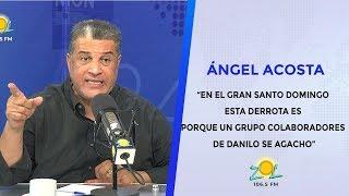 """Angel Acosta """"EN EL GRAN SD ESTA DERROTA ES PORQUE UN GRUPO  COLABORADORES DE DANILO SE AGACHO"""""""