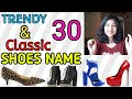 30 TRENDY & CLASSIC SHOES NAME || FLATS,  HEELS & BOOTS