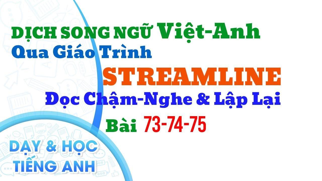 Từ Vựng: 70 đến 75 B. Dịch Song Ngữ qua giáo trình Streamline English 1.
