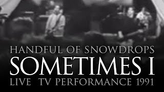 Video Handful of Snowdrops - Sometimes I (Live TV Summer 1991) download MP3, 3GP, MP4, WEBM, AVI, FLV Juli 2018