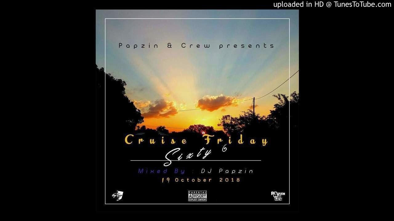 Papzin & Crew - Cruize Friday 66 (Mixed By DJ Papzin) (19 October 2018)