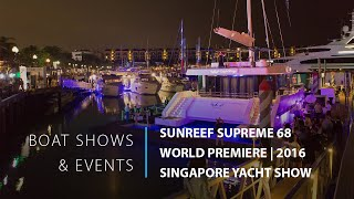 The World Premiere of the Sunreef Supreme 68 at the Singapore Yacht Show 2016_Event film