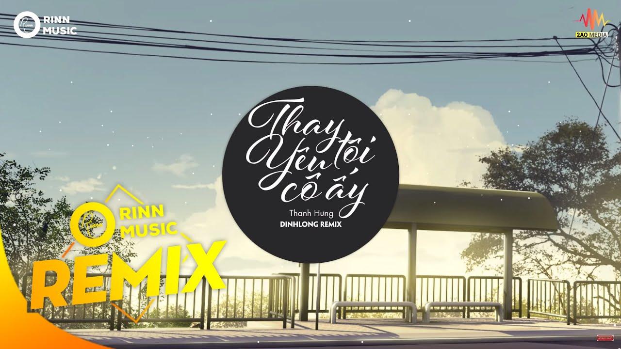 Thay Tôi Yêu Cô Ấy (DinhLong Remix) – Thanh Hưng | Nhạc Trẻ Remix Căng Cực Hay Nhất 2019