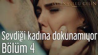 İstanbullu Gelin 4. Bölüm - Sevdiği Kadına Dokunamıyor