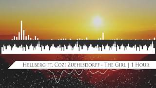 Hellberg ft. Cozi Zuehlsdorff - The Girl | 1 Hour