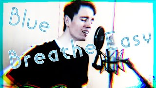 BREATHE EASY - Blue | Cover by YAGO