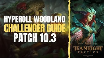 TFT | HYPER ROLL WOODLAND | CHALLENGER GUIDE | 10.3 Team Fight Tactics
