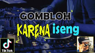 KARENA ISENG - GOMBLOH (TIKTOK VIRAL 2021) DJ DEON REMIX