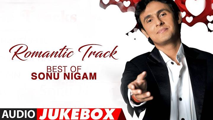 romantic track best of sonu nigam hit romantic album songs audio jukebox