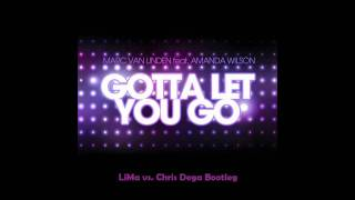 Marc Van Linden feat. Amanda Wilson - Gotta Let You Go (LiMa vs. Chris Dega Bootleg Edit)