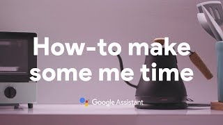 How-to make some me time with the Google Assistant