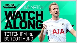 Tottenham hotspur vs borussia dortmund live stream watchalong