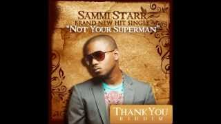 SAMMIE STARR ~ NOT YOUR SUPERMAN [THANK YOU RIDDIM) (c)(p) Oct 2012