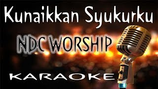 Download Kunaikkan Syukurku – NDC Worship ( KARAOKE HQ Audio ) Mp3