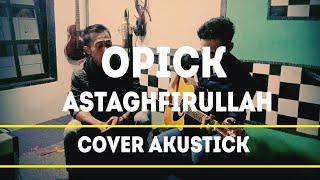 opick astaghfirullah (cover live akustick)