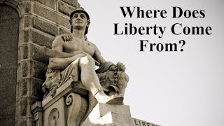 Where Does Liberty Come From? -Part 1