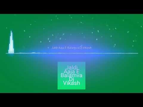 Jaldi Aaja A Balamuwa Dil Dj Vikash