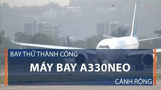 Bay thử thành công máy bay A330NEO cánh rộng | VTC1