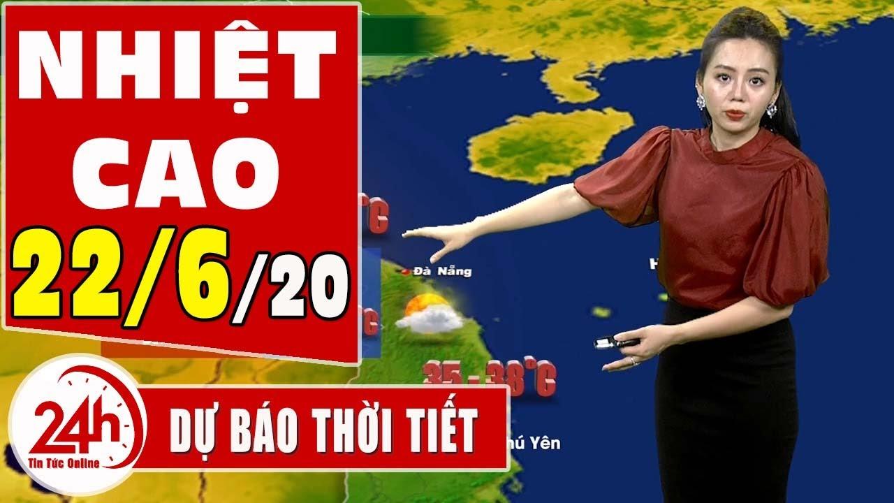 Dự báo thời tiết ngày 22 tháng 6 năm 2020  Dự báo thời tiết ngày mai và 3 ngày tới mới nhất | TT24h