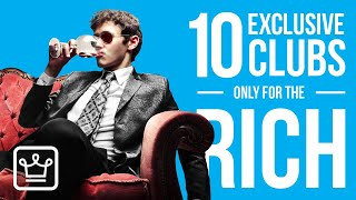 10 EXCLUSIVE Clubs Reserved ONLY for the RICH