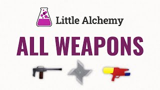 Little Alchemy ALL WEAPONS