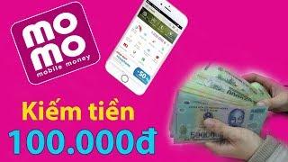 Kiếm ngay 100.000đ bằng ứng dụng Momo - Kiếm tiền trên mạng