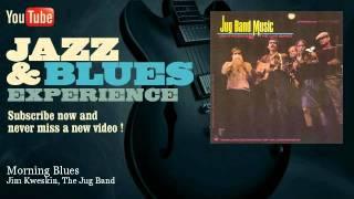 Jim Kweskin, The Jug Band - Morning Blues - JazzAndBluesExperience