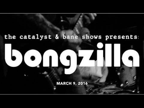 BONGZILLA live @ The Catalyst (Full Set) 3/9/2016