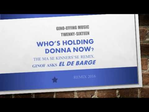 Whos Holding Donna Now _ GinoF vs El De Barge remix 2016