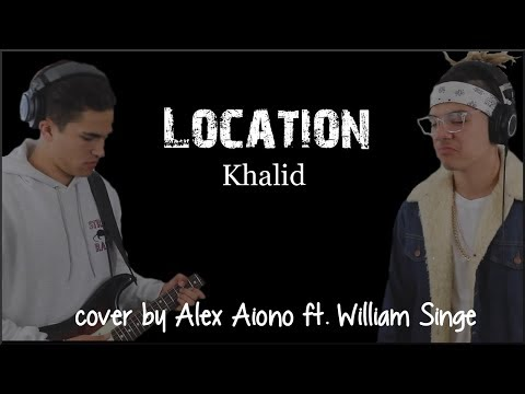 Lyrics: Khalid - Location (Alex Aiono cover ft. William Singe)