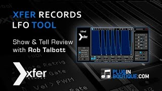 LFO Tool From Xfer Records - Show Tell With Rob Talbott