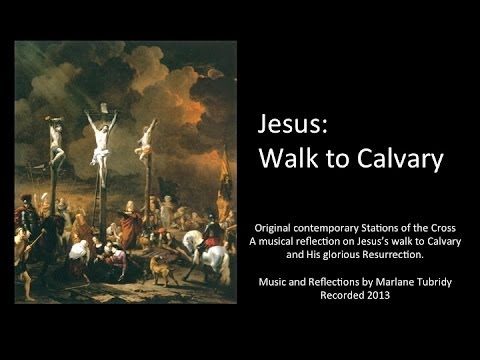 """Jesus: Walk to Calvary,"" or the Stations of the Cross, is an original musical composition and video reflection by Marlane Tubridy of Weston."