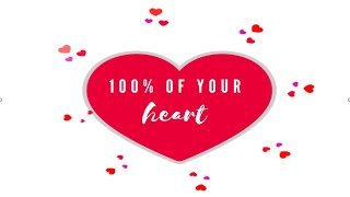 100% OF YOUR HEART