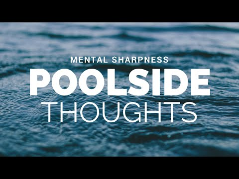 Poolside Thoughts (Mental Sharpness)