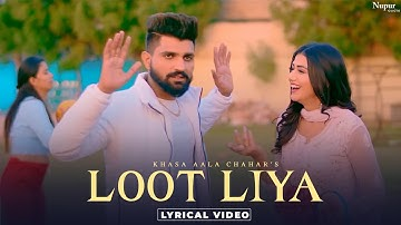 KHASA AALA CHAHAR : LOOT LIYA (Lyrical) New Haryanvi Songs Haryanavi 2021   Yaar Tera Full Papi Hai