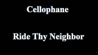 Watch Cellophane Ride Thy Neighbor video
