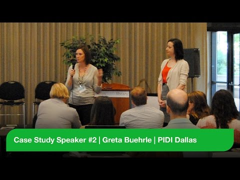 Case Study Speaker #2 - Greta Buehrle - PIDI Dallas