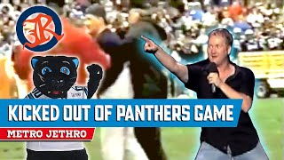 I got kicked out of Panthers game